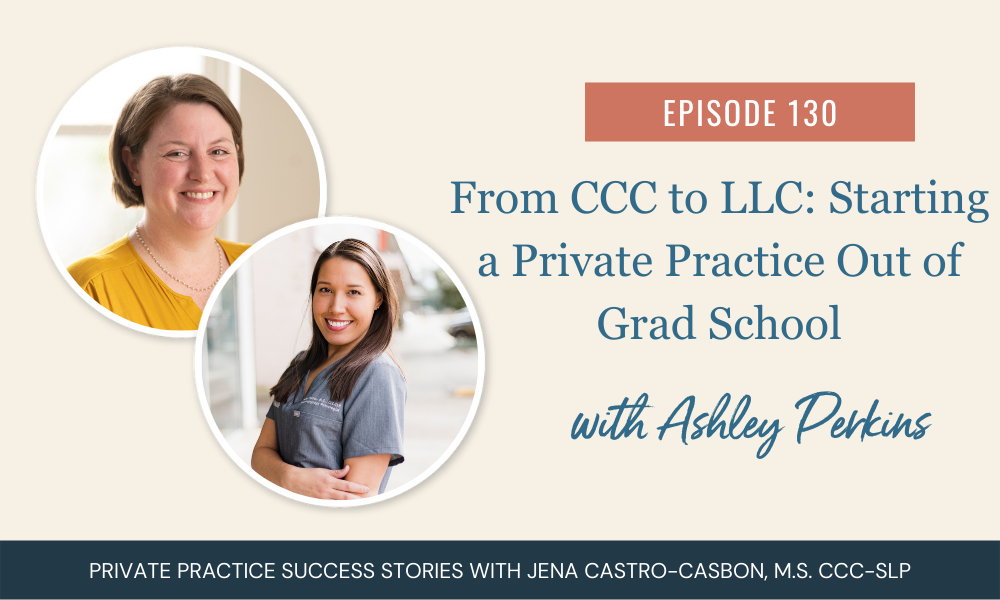 From CCC to LLC: Starting a Private Practice Out of Grad School with Ashley Perkins